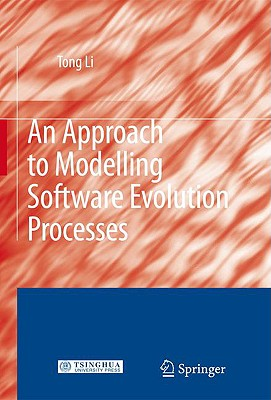An Approach to Modelling Software Evolution Processes By Li, Tong